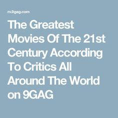 The Greatest Movies Of The 21st Century According To Critics All Around The World on 9GAG
