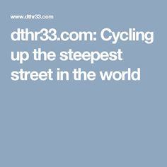 dthr33.com: Cycling up the steepest street in the world