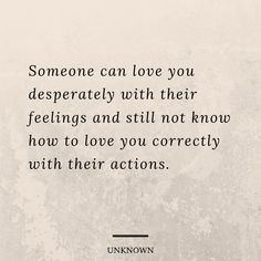 Someone can love you desperately with their feelings and still not know how to love you correctly with their actions. True Quotes, Great Quotes, Quotes To Live By, Motivational Quotes, Inspirational Quotes, The Words, Relationship Quotes, Relationships, Relationship Drawings