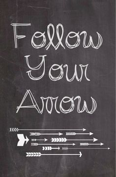 Follow Your Arrow ...