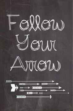 Follow Your Arrow ...