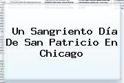 http://tecnoautos.com/wp-content/uploads/imagenes/tendencias/thumbs/un-sangriento-dia-de-san-patricio-en-chicago.jpg San Patricio. Un sangriento Día de San Patricio en Chicago, Enlaces, Imágenes, Videos y Tweets - http://tecnoautos.com/actualidad/san-patricio-un-sangriento-dia-de-san-patricio-en-chicago/