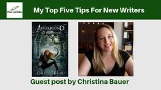 My Top Five Tips For New Writers, Guest Post By Christina Bauer
