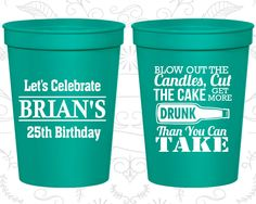 25th Birthday Party Cups, Birthday Cup Favors, Blow out Candles, Cut Cake, Get Drunk, Beer Birthday Cups, Birthday Party Cups (20100)