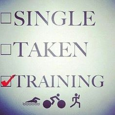 A funny triathlon picture about a triathlete's relationship status. Single - Taken - Training. Sport Fitness, Zumba Fitness, Squats Fitness, Fitness Wear, Weight Lifting, Weight Loss, Lose Weight, Reduce Weight, Weight Training