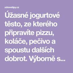 Úžasné jogurtové těsto, ze kterého připravíte pizzu, koláče, pečivo a spoustu dalších dobrot. Výborně se s ním pracuje a jednoduché - www.ZdraveTipy.cz Pizza