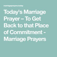 Today's Marriage Prayer – To Get Back to that Place of Commitment - Marriage Prayers