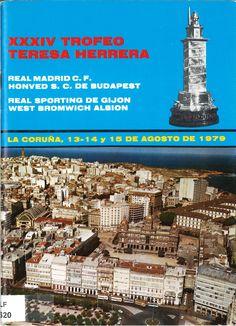 XXXIV TROFEO Teresa Herrera :  ´ÇLa Coruña, 13, 14 y 15 de agosto de 1979 : Real Madrid C.F., Real Sporting de Gijón, West Bromwich Albion, Honved S.C. Budapest . -- [A Coruña : Comisión Organizadora del XXXIV Trofeo Teresa Herrera, 1979]. -- [44] p. : il., fot. ; 23 cm. 1. Fútbol-Campionatos e competicións-A Coruña-Programas
