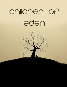 children-of-eden | Tumblr