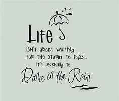 Inspiring Quote Life Isn T About Waiting For The Storm To Pass It Is About Learning To Dance