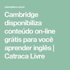 Cambridge disponibiliza conteúdo on-line grátis para você aprender inglês | Catraca Livre