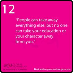 """People can take away everything else but no one can take your education or your character away from you. """