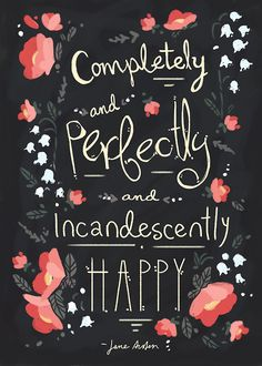 """Completely and perfectly and incandescently happy."" -Jane Austen, Pride and Prejudice Happy Quotes, Book Quotes, Words Quotes, Me Quotes, Sayings, Happy Memes, The Words, Cool Words, Pretty Words"
