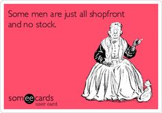 Some men are just all shopfront and no stock.