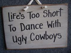 Life's Too Short to Dance with ugly COWBOYS sign by trimblecrafts, $9.99