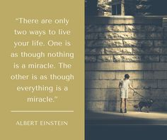 """#InspirationalQuotes """" There are only two ways to live your life. Once is as though nothing is a miracle. The other is as though everything is a miracle."""" ~ Albert Einstein"""
