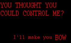You think you can control me? Think again Demon Aesthetic, Red Aesthetic Grunge, Aesthetic Dark, Aesthetic Pics, Organization Xiii, Show No Mercy, Shall We Date, Ex Machina, Wallpaper Quotes