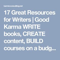 17 Great Resources for Writers   Good KarmaWRITE books, CREATE content, BUILD courses on a budget.