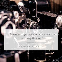 Sláva je příjemná věc, ale v noci se k ní nepřitulíte. - Marilyn Monroe #rozkoš #noc