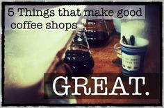 5 Things that make good coffee shops great
