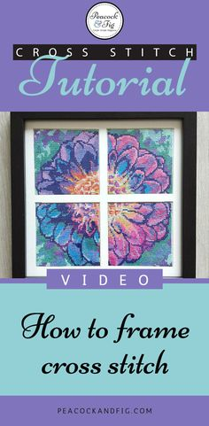 Cross stitch tutorial about how to stretch and frame your art and embroidery