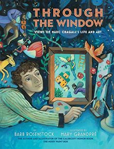 Through the Window: Views of Marc Chagall's Life and Art (KNOPF BOOKS FOR) by Barb Rosenstock Marc Chagall, Illustrator, Carnival Of The Animals, Art Lessons For Kids, Journey, Through The Window, Painted Boxes, New Artists, Medium Art