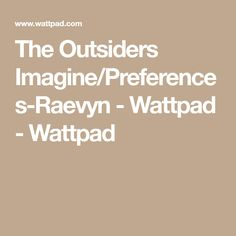 The Outsiders Imagine/Preferences-Raevyn - Wattpad - Wattpad