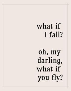 What if I fall? Oh my darling...