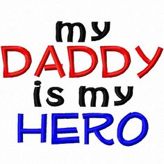 Digitizing Dolls my Daddy is my Hero Machine Embroidery Design 4x4 5x7 INSTANT DOWNLOAD