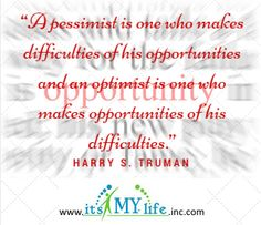 Hmmm which viewpoint is going to help you more? Harry S. Truman Quote | Its My Life