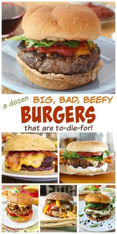 A Dozen Big, Bad, Beefy Burgers that are To-Die-For - Get ready for all of those summer barbecues! Forget your basic hamburger and fire up the grill for the best burger recipes on the web!