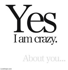 Crazy About You love quotes crazy you about instagram instagram pictures instagram graphics yes