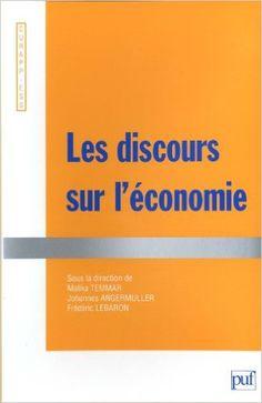 Les discours sur l'économie / [sous la direction de Malika Temmar, Joahnnes Angermuller, Frédéric Lebaron] - Paris : PUF, D.L. 2013