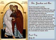 "Saints Joachim & Ann. Parents of Mary. First Holy Family of Nazareth. According to the ""Gospel of James"", Ann the mother of Mary, was born in Bethlehem, where, years later, Jesus would be born. She married Joachim from Nazareth in Galilee. Joachim was a shepherd & owned a large herd of sheep. They prayed to be blessed with a child, & their prayers were heard & answered with the Immaculate Conception & birth of their daughter Mary.   Feast Day July 26.    YBH"