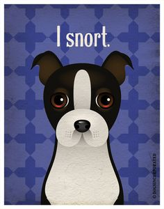 Boston Terrier Funny Dogs Original Art Print - Humorous Dog Breed Art -11x14- Funny Dog Poster - Dogs Incorporated. $29.00, via Etsy.