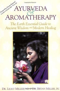 Ayurveda & Aromatherapy: The Earth Essential Guide to Ancient Wisdom and Modern Healing