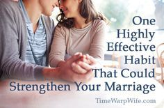 One Highly Effective Habit That Could Strengthen Your Marriage - Time-Warp Wife | Time-Warp Wife
