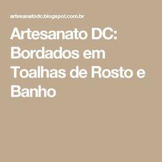 Artesanato DC: Bordados em Toalhas de Rosto e  Banho
