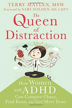 """The Queen of Distraction: How Women with ADHD Can Conquer Chaos, Find Focus, and Get More Done - """"Practical skills to help women with ADHD achieve focus and balance in all areas of life, whether it's at home, at work, or in relationships. Psychotherapist Terry Matlen delves into the feminine side of ADHD—the elements of this condition that are particular to women, such as: relationships, meal-planning, parenting... """" Available October 1st, 2014. ($12.75 in paperback and $9.40 on Kindle)"""