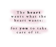 Give your heart what it really wants, take care of it!