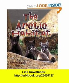 The Arctic Habitat (Introducing Habitats) (9780778729815) Molly Aloian, Bobbie Kalman , ISBN-10: 0778729818  , ISBN-13: 978-0778729815 ,  , tutorials , pdf , ebook , torrent , downloads , rapidshare , filesonic , hotfile , megaupload , fileserve