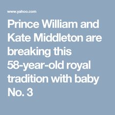 Prince William and Kate Middleton are breaking this 58-year-old royal tradition with baby No. 3
