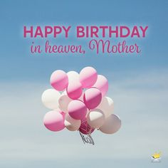 Birthday wish for mother in heaven on image with pink and white balloons.