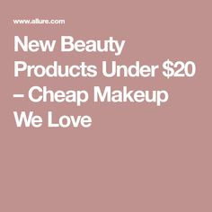 New Beauty Products Under $20 – Cheap Makeup We Love