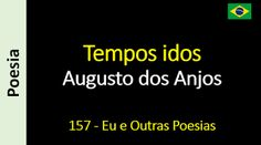 Poesia - Sanderlei Silveira: Augusto dos Anjos - 157 - Tempos idos
