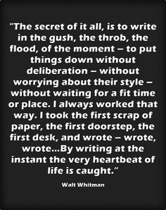 WALT WHITMAN by writing in the instant the very heartbeat of life is caught Writing Quotes, Writing Advice, Writing Help, Writing Skills, Writing A Book, Writing Prompts, Poetry Quotes, Quotes Quotes, Literary Quotes