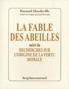 La fable des abeilles : Suivi de Recherches sur l'origine de la vertu morale: Amazon.fr: Damien Theillier, Bernard Mandeville, Jean Bertrand...