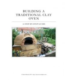 © Simon Brookes 2010  –  http://clayoven.wordpress.com  BUILDING ATRADITIONAL CLAYOVEN  A STEP-BY-STEP GUIDE