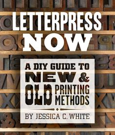 Book Review: Letterpress Now - A DIY Guide to New & Old Printing Methods « PRINTERESTING