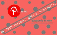 My 75th follower gets a shoutout!!!     @Isabella Rivera
